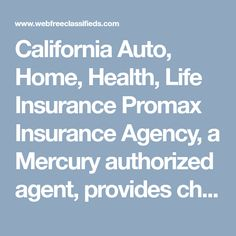 California Auto, Home, Health, Life Insurance  Promax Insurance Agency, a Mercury authorized agent, provides cheapest insurance quotes in California cities & counties like Fontana, Corona, LA, OC, Southern California. For more information visit us at: www.promaxinsuranceagency.com