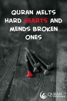 Quran melts hard hearts and mends broken ones.