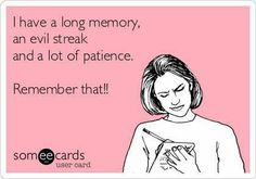 Patience Sarcastic Quotes | ... Have A Long Memory, An Evil Streak And A Lot Of Patience! - 8/21/2013