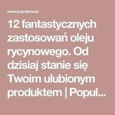 12 fantastycznych zastosowań oleju rycynowego. Od dzisiaj stanie się Twoim ulubionym produktem | Popularne.pl