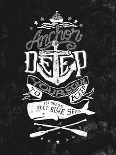Anchor deep your soul to keep in these deep blue seas