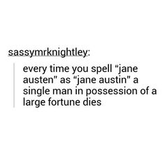 """Every time you spell """"Jane Austen"""" as """"Jane Austin""""..."""