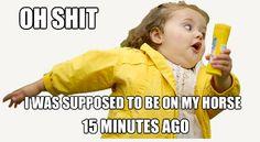 Hahahaha it happens to every rider!! :)
