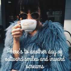 Here's to another day of outward smiles and inward screams #quotes #sassy #life