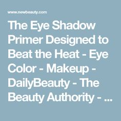The Eye Shadow Primer Designed to Beat the Heat - Eye Color - Makeup - DailyBeauty - The Beauty Authority - NewBeauty