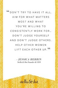 Quote from Jessica Herrin, Founder & CEO of Stella & Dot. So true....why do other women always judge other women.