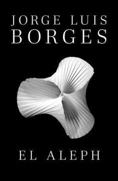"""El aleph  (Book) : Borges, Jorge Luis : Originalmente publicada en 1949, esta coleccion reune dieciocho relatos entre los que se encuentra algunos de los mas admirados cuentos de la literatura: """"El Aleph, """" la clasica historia de una resplandeciente esfera en la que confluyen de un modo asombroso todos los tiempos y todos los espacios en el universo"""