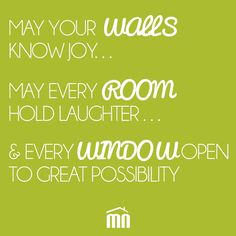"""""""MAY YOUR WALLS KNOW JOY; MAY EVERY ROOM HOLD LAUGHTER; & EVERY WINDOW OPEN TO GREAT POSSIBILITY"""" #quote #home #realestate"""