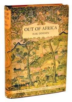 Out Of Africa. IsakDinesen.New York: Random House, 1938. First American edition. Original dust jacket.  Dinesen is an enlightened observer and participant as she describes the experience of British East Africa before WW II.from books0977.tumblr.com