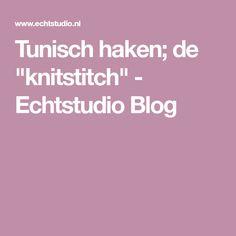 """Tunisch haken; de """"knitstitch"""" - Echtstudio Blog"""