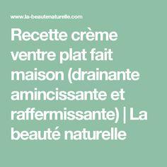 Recette crème ventre plat fait maison (drainante amincissante et raffermissante)         |          La beauté naturelle