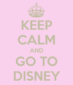 KEEP CALM AND GO TO DISNEY - KEEP CALM AND CARRY ON Image Generator - brought to you by the Ministry of Information