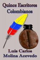 Quince Escritores Colombianos, an ebook by Luis Carlos Molina Acevedo at Smashwords