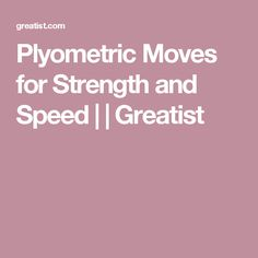 Plyometric Moves for Strength and Speed | | Greatist