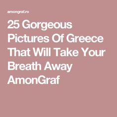 25 Gorgeous Pictures Of Greece That Will Take Your Breath Away AmonGraf
