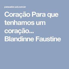 Coração Para que tenhamos um coração... Blandinne Faustine