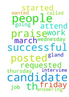 People of God, am here to praise the Lord, I posted - People of God, am here to praise the Lord, I posted the prayer request on friday the 10th march, requested that I was going to attend the interview and I wanted to be prayed for to be the successful candidate for this job, on Wednesday the 15th I was called that I was the successful candidate, and I started work on thursday. And am very gland for this, thank you Jesus christ for answering our prayers, Amen  Posted at…