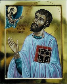 """""""Believe in Jesus Christ, be baptized and you will be saved, and from this time forward the glory of your empire will be ensured as well as the triumph of your armory.""""  (St. Valentine, 3rd Century Martyr) [Faith; Witness]"""