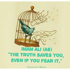 """""""The truth saves you even if you fear it."""" -- Imam Ali (as) Islamic Qoutes, Muslim Quotes, Islamic Inspirational Quotes, Religious Quotes, Hazrat Ali Sayings, Imam Ali Quotes, Beautiful Prayers, Beautiful Islamic Quotes, Best Quotes"""