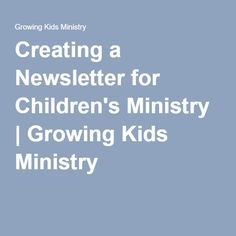 Creating a Newsletter for Children's Ministry | Growing Kids Ministry