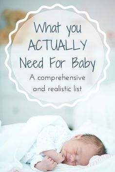 What You ACTUALLY Need For Baby. This is my realistic and comprehensive list for everything that you will really need for your new baby.