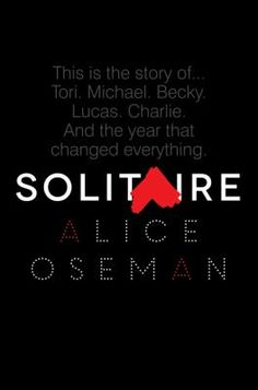 SOLITAIRE. Tori Spring feels completely disconnected from her life--until she meets the relentlessly cheerful Michael Holden, and a series of schoolwide pranks starts to draw her out of her shell.