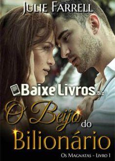 Baixar Livro: O Beijo do Bilionário – Os Magnatas #1 – Julie Farrell