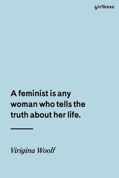 GIRLBOSS QUOTE: A feminist is any woman who tell the truth about her life. // Inspirational quote by Virginia Woolf