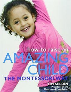 How To Raise An Amazing Child the Montessori Way by Tim Seldin et al., http://www.amazon.com/dp/075662505X/ref=cm_sw_r_pi_dp_PCwVub01WVXYY