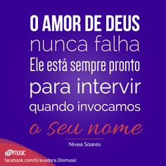 """""""O amor de Deus nunca falha. Ele está sempre pronto para intervir quando invocamos o seu nome!"""" {Nivea Soares}"""