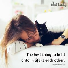 The best thing to hold onto in life is each other. ~ Audrey Hepburn ❤ #love #cats #quotes #catlady #ilovecats #hugs #hugallthecats #catquotes #catladybox #meow #crazycatlady #lovequotes #audreyhepburn #catladies #catmom