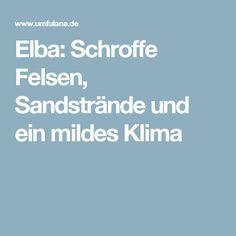Elba: Schroffe Felsen, Sandstrände und ein mildes Klima