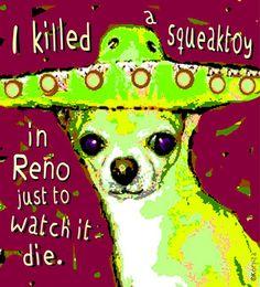 Killed a Squeaktoy - Funny Dog Chihuahua Sombrero   Rebecca Korpita