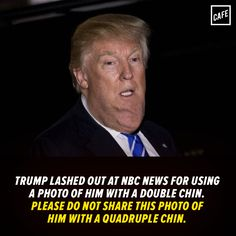 Trump lashed out at NBC News for using a photo of him with a double chin. lol