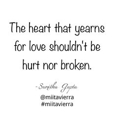 The heart that yearns for love shouldn't be hurt nor broken! #quotestags #quoteaday #quotes #lonely #moments #instaquote #instaquotz #instalove #love #instaheart #instaquotes #quotestagram #quotestoliveby #instaquoteoftheday #quoteoftheday #Instagood #instadaily #instagram #instagramers #miitavierra #sumithagupta by @miitavierra via http://ift.tt/1RAKbXL