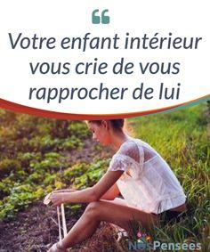 Votre enfant intérieur vous crie de vous rapprocher de lui C'est le #moment de s'arrêter et d'écouter. Votre enfant #intérieur vous crie de vous #rapprocher de lui, alors ne lui tournez pas le dos! #Emotions