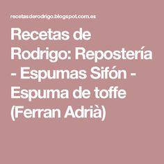 Recetas de Rodrigo: Repostería - Espumas Sifón - Espuma de toffe (Ferran Adrià)