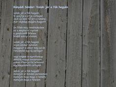 Kányádi Sándor: Valaki jár a fák hegyén Literature, Poems, Motivation, Literatura, Poetry, Verses, Poem, Inspiration