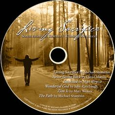 """Living Sacrifice"" CD- 6 song worship album put out by Remnant Fellowship which includes two of my songs ""The Path"" and ""Living Sacrifice""."