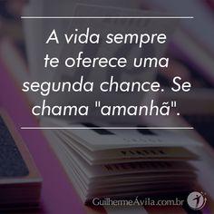 """A vida sempre te oferece uma segunda chance. Se chama '""""amanhã""""!"""