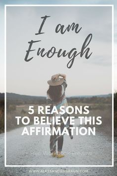 5 reasons why to believe the affirmation I am Enough. Grab your I am Enough workbook to begin your journey towards self love and compassion.