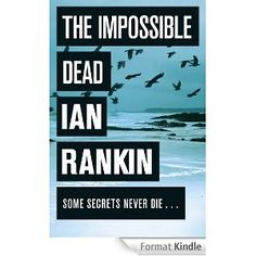 The Impossible Dead AUTHOR Ian Rankin PUBLISHER Orion.