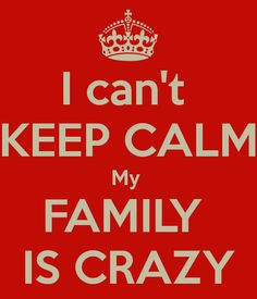 I can't KEEP CALM My FAMILY IS CRAZY. Another original poster design created with the Keep Calm-o-matic. Buy this design or create your own original Keep Calm design now. Keep Calm Posters, Keep Calm Quotes, Quotes To Live By, Funny Quotes About Life, Life Quotes, Crazy Quotes, Crazy Family Quotes, Quotes Quotes, Keep Calm Signs
