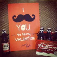 """I Mustache You to be My Valentine!""  I bought my boyfriend's favorite beer. Cut out fabric mustashes and hot glued goggly eyes to each bottle. He loved it!"