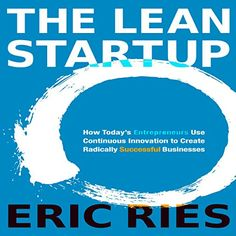The Lean Startup: How Today's Entrepreneurs Use Continuous Innovation to Create Radically Successful Businesses (Hörbuch-Download): Amazon.de: Eric Ries, Random House Audio: Bücher