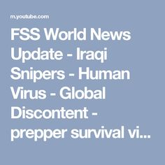 FSS World News Update - Iraqi Snipers - Human Virus - Global Discontent - prepper survival video - YouTube