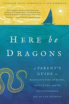 Here Be Dragons: A Parent's Guide to Rediscovering Purpos…