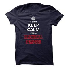 Can not keep calm I am an ELECTRICAL ENGINEER - #gift ideas #mens shirt. MORE ITEMS => https://www.sunfrog.com/LifeStyle/Can-not-keep-calm-I-am-an-ELECTRICAL-ENGINEER.html?id=60505