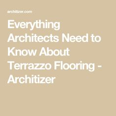 Everything Architects Need to Know About Terrazzo Flooring - Architizer