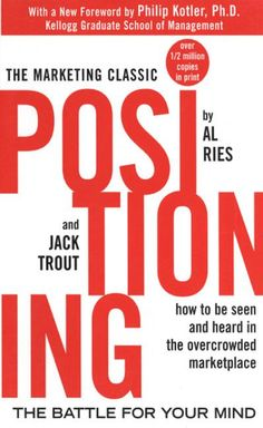 Positioning: The Battle for Your Mind - Ries, Al, Trout, Jack - McGraw-Hill  - A Marketing Classic